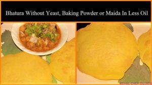 Bhatura Without Yeast, Baking Powder or Maida