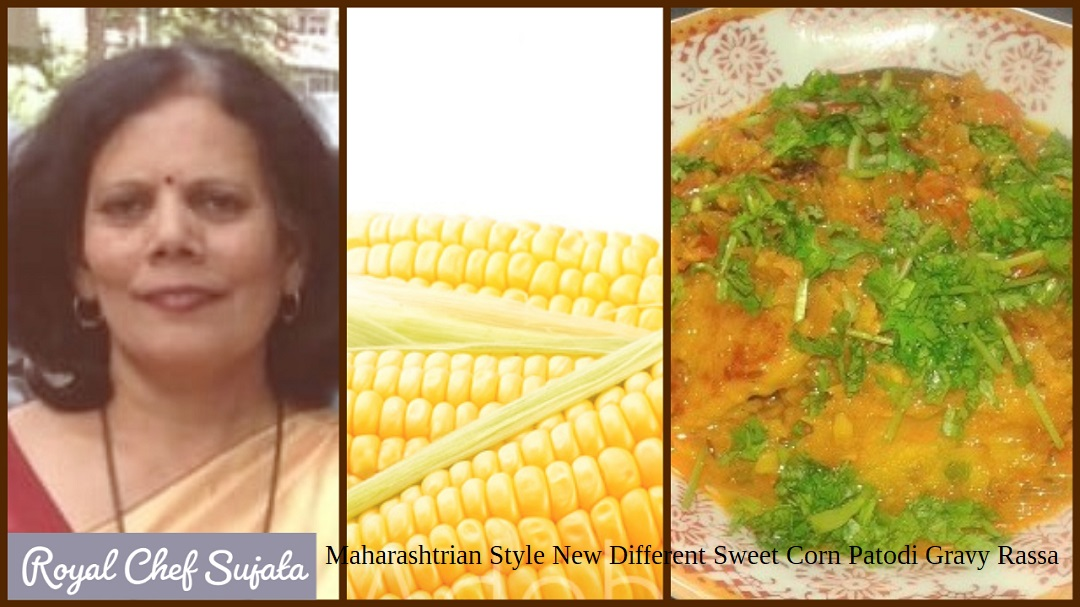 Maharashtrian Style New Different Sweet Corn Patodi Gravy Rassa