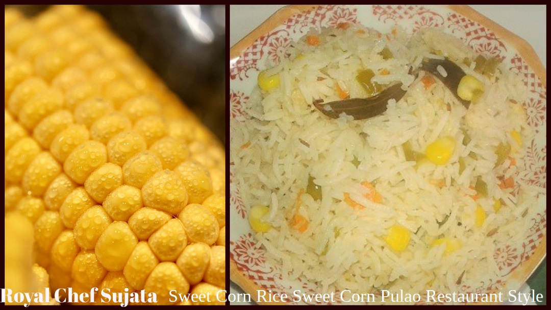 Sweet Corn Rice Sweet Corn Pulao Restaurant Style