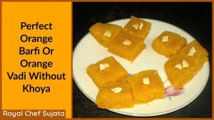 Perfect Orange Barfi Or Orange Vadi Without Khoya